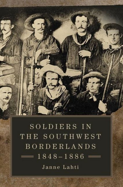 Soldiers in the Southwest Borderlands, 1848-1886